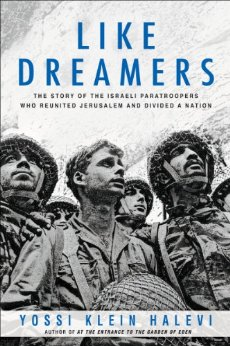 Klein Halevi – Like Dreamers: The Story of the Israeli Paratroopers Who Reunited Jerusalem and Divided a Nation