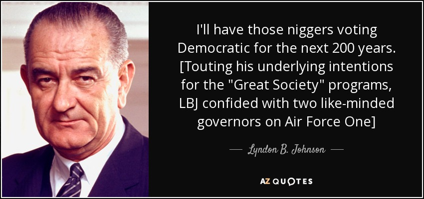 quote-i-ll-have-those-niggers-voting-democratic-for-the-next-200-years-touting-his-underlying-lyndon-b-johnson-50-86-10
