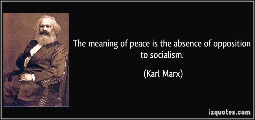 the-meaning-of-peace-is-the-absence-of-opposition-to-socialism-karl-marx